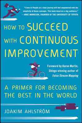 How to Succeed With Continuous Improvement By Ahlstrom, Joakim